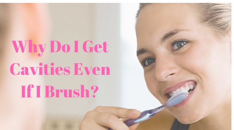 Why Do I Get Cavities Even Though I Brush?