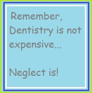 Dentists Is Not Expensive Neglect Is