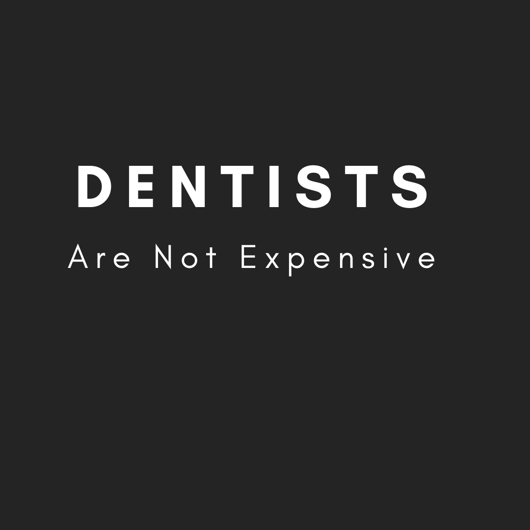 Dentists are not expensive